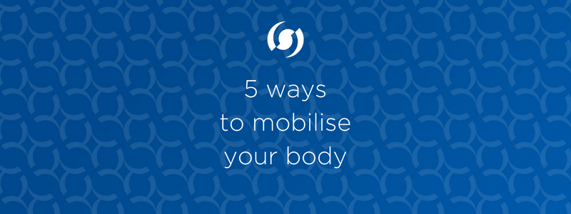 5 ways to mobilise your body