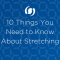 An image showing the Blog Title - 10 Things You Need to Know About Stretching